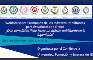 <p>Si estás pensando hacer un máster al finalizar tu grado y tienes dudas acerca de lo que te puede aportar en tu futuro profesional, esta conferencia te puede interesar!!!!</p>  <p>ElInstituto de la Ingeniería de España organiza el próximo<strong> día 3 de diciembre (de 13 a 14) </strong>un webinar en el que se explicarán los beneficios que tiene hacer un Máster Habilitante en la rama de la Ingeniería.</p>