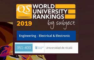 <p>El QS World University Ranking by Subject 2019 sit&uacute;a a <strong>la Escuela Polit&eacute;cnica Superior de la Universidad de Alcal&aacute;, entre las 400 mejores Escuelas del mundo</strong> en el &aacute;rea de conocimiento de Engineering - Electrical &amp; Electronic (en el rango 351-400), la n&uacute;mero 11 a nivel nacional.</p>  <p>En esta edici&oacute;n de 2019 se han evaluado m&aacute;s de 1.200 universidades de 153 pa&iacute;ses en un total de 48 materias. Para ello, se han tenido en cuenta cuatro criterios: la reputaci&oacute;n acad&eacute;mica de la universidad, su reputaci&oacute;n entre los empleadores, el promedio de citas de las publicaciones cient&iacute;ficas, y el &acute;&iacute;ndice h&acute;, que mide la productividad y el impacto de la actividad investigadora.</p>